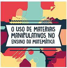 O uso de materiais manipulativos no ensino da Matemática